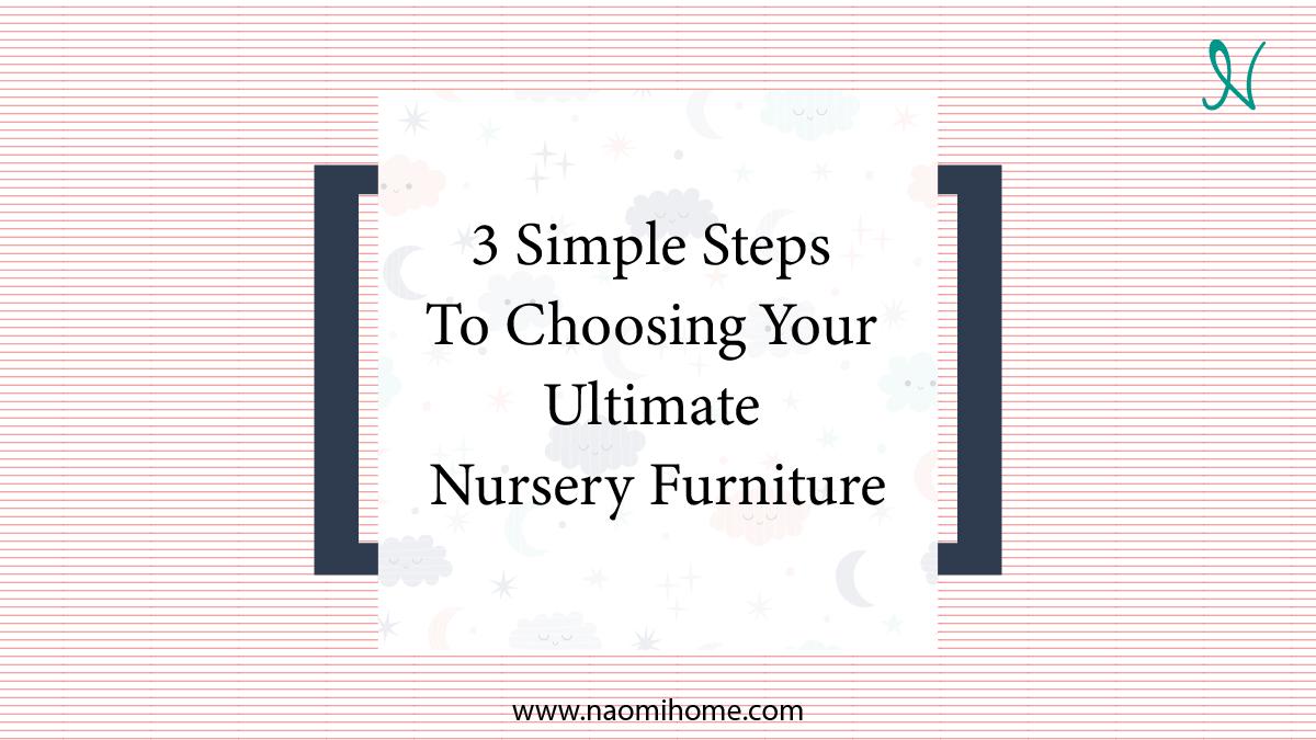 3 Steps To Choosing Your Ultimate Nursery Furniture